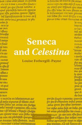 Cambridge Iberian and Latin American Studies: Seneca and Celestina (Paperback)