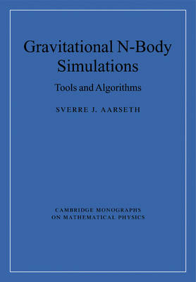 Gravitational N-Body Simulations: Tools and Algorithms - Cambridge Monographs on Mathematical Physics (Paperback)