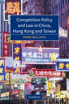 Competition Policy and Law in China, Hong Kong and Taiwan (Paperback)