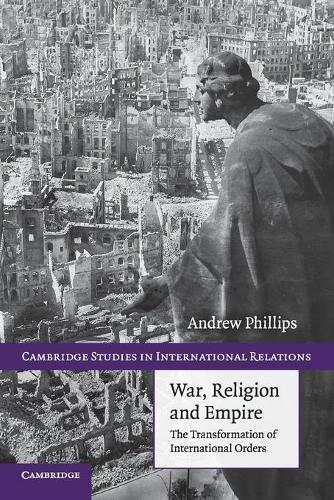 War, Religion and Empire: The Transformation of International Orders - Cambridge Studies in International Relations (Paperback)