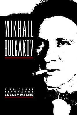 Mikhail Bulgakov: A Critical Biography - Major European Authors Series (Paperback)
