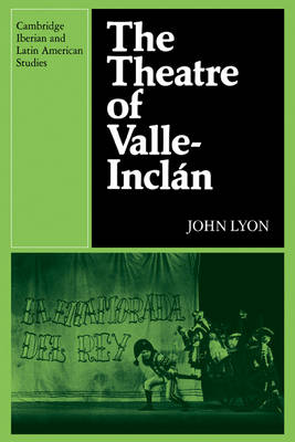 The Theatre of Valle-Inclan - Cambridge Iberian and Latin American Studies (Paperback)