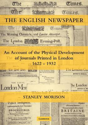 The English Newspaper, 1622-1932: An Account of the Physical Development of Journals Printed in London (Paperback)
