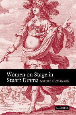 Women on Stage in Stuart Drama (Paperback)