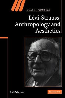 Levi-Strauss, Anthropology, and Aesthetics - Ideas in Context (Paperback)