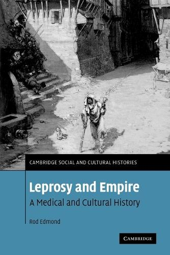 Leprosy and Empire: A Medical and Cultural History - Cambridge Social and Cultural Histories (Paperback)