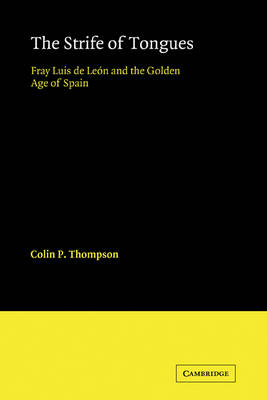 The Strife of Tongues: Fray Luis de Leon and the Golden Age of Spain - Cambridge Iberian and Latin American Studies (Paperback)