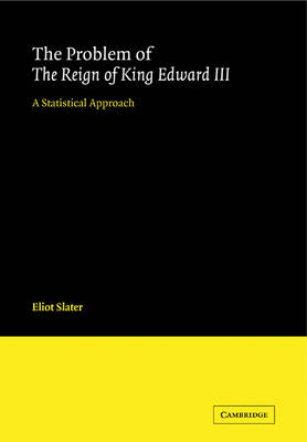 New Cambridge Shakespeare Studies and Supplementary Texts: The Problem of The Reign of King Edward III: A Statistical Approach (Paperback)