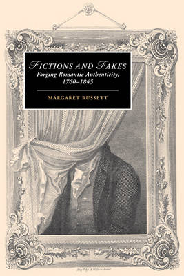 Fictions and Fakes: Forging Romantic Authenticity, 1760-1845 - Cambridge Studies in Romanticism (Paperback)