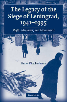 The Legacy of the Siege of Leningrad, 1941-1995: Myth, Memories, and Monuments (Paperback)