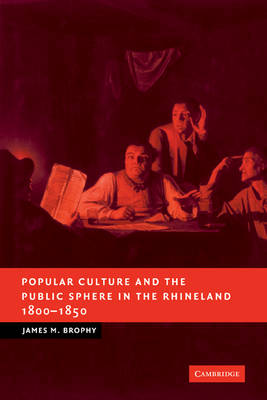 Popular Culture and the Public Sphere in the Rhineland, 1800-1850 - New Studies in European History (Paperback)