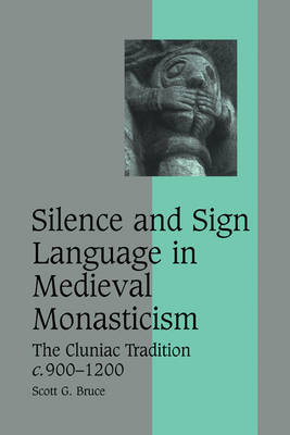 Silence and Sign Language in Medieval Monasticism: The Cluniac Tradition, c.900-1200 - Cambridge Studies in Medieval Life and Thought: Fourth Series (Paperback)