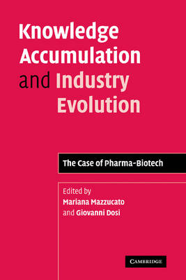 Knowledge Accumulation and Industry Evolution: The Case of Pharma-Biotech (Paperback)