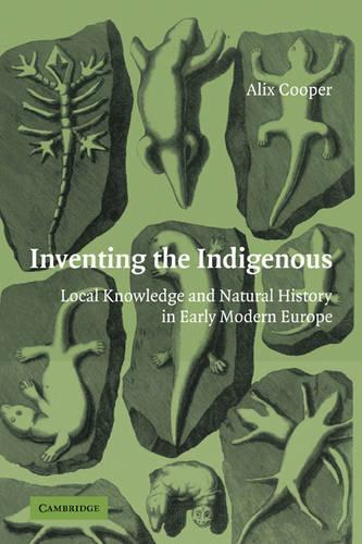 Inventing the Indigenous: Local Knowledge and Natural History in Early Modern Europe (Paperback)