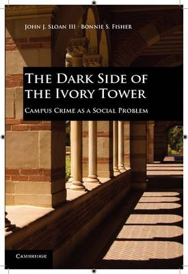 The Dark Side of the Ivory Tower: Campus Crime as a Social Problem (Paperback)