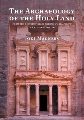 The Archaeology of the Holy Land: From the Destruction of Solomon's Temple to the Muslim Conquest (Paperback)