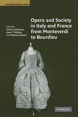 Cambridge Studies in Opera: Opera and Society in Italy and France from Monteverdi to Bourdieu (Paperback)