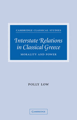 Cambridge Classical Studies: Interstate Relations in Classical Greece: Morality and Power (Paperback)