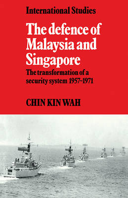 LSE Monographs in International Studies: The Defence of Malaysia and Singapore: The Transformation of a Security System 1957-1971 (Paperback)