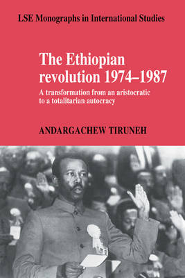 LSE Monographs in International Studies: The Ethiopian Revolution 1974-1987: A Transformation from an Aristocratic to a Totalitarian Autocracy (Paperback)