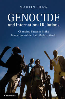 Genocide and International Relations: Changing Patterns in the Transitions of the Late Modern World (Paperback)