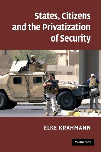 States, Citizens and the Privatisation of Security (Paperback)