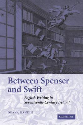 Between Spenser and Swift: English Writing in Seventeenth-Century Ireland (Paperback)