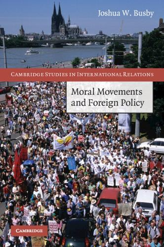 Moral Movements and Foreign Policy - Cambridge Studies in International Relations 116 (Paperback)