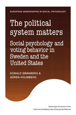 The Political System Matters: Social Psychology and Voting Behavior in Sweden and the United States - European Monographs in Social Psychology (Paperback)
