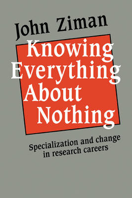 Knowing Everything about Nothing: Specialization and Change in Research Careers (Paperback)