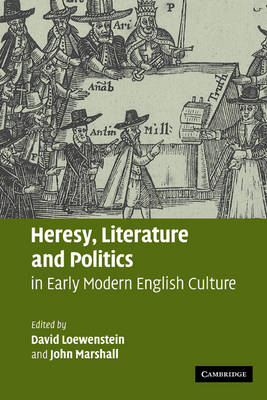 Heresy, Literature and Politics in Early Modern English Culture (Paperback)