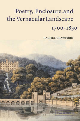 Poetry, Enclosure, and the Vernacular Landscape, 1700-1830 (Paperback)