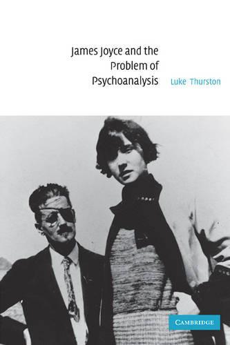 James Joyce and the Problem of Psychoanalysis (Paperback)