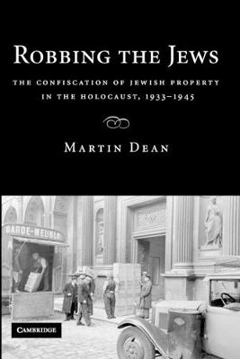 Robbing the Jews: The Confiscation of Jewish Property in the Holocaust, 1933-1945 (Paperback)