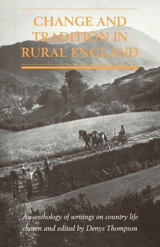 Change and Tradition in Rural England: An Anthology of Writings on Country Life (Paperback)