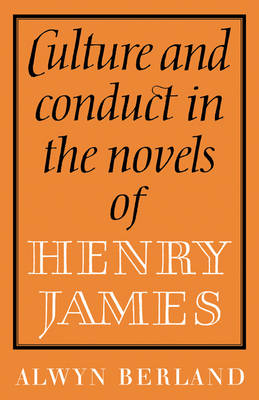 Culture and Conduct in the Novels of Henry James (Paperback)