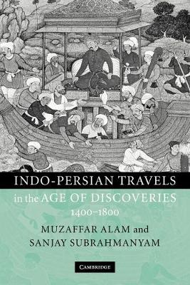 Indo-Persian Travels in the Age of Discoveries, 1400-1800 (Paperback)
