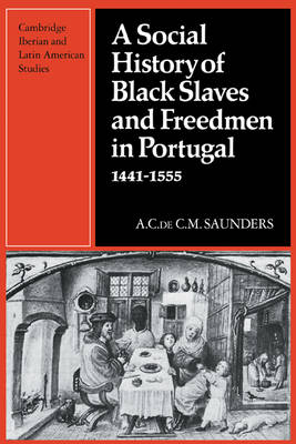 A Social History of Black Slaves and Freedmen in Portugal, 1441-1555 - Cambridge Iberian and Latin American Studies (Paperback)