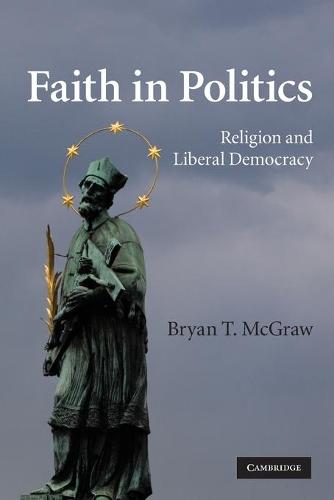 Faith in Politics: Religion and Liberal Democracy (Paperback)