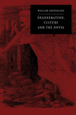 Degeneration, Culture and the Novel: 1880-1940 (Paperback)