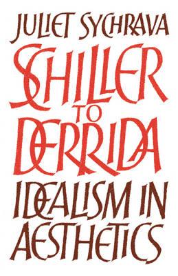Schiller to Derrida: Idealism in Aesthetics (Paperback)