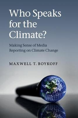 Who Speaks for the Climate?: Making Sense of Media Reporting on Climate Change (Paperback)