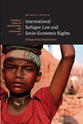 International Refugee Law and Socio-Economic Rights: Refuge from Deprivation - Cambridge Studies in International and Comparative Law (Paperback)