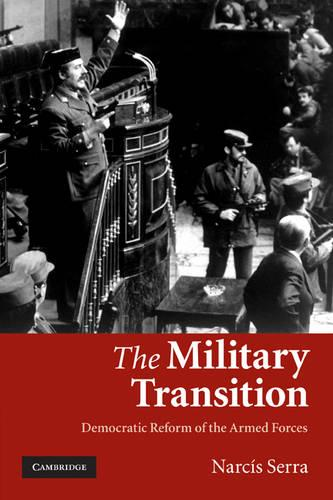 The Military Transition: Democratic Reform of the Armed Forces (Paperback)