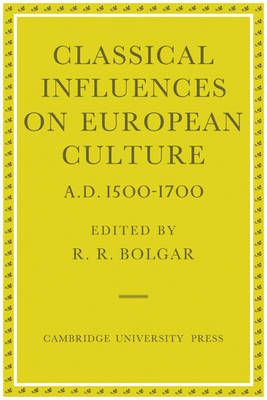 Classical Influences on European Culture, A.D. 1500-1700 (Paperback)