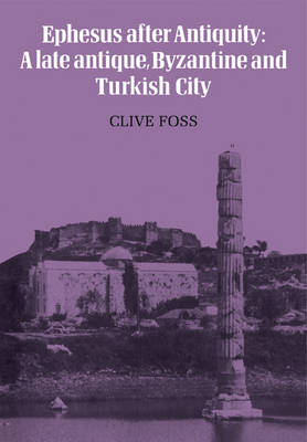 Ephesus After Antiquity: A late antique, Byzantine and Turkish City (Paperback)