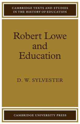 Robert Lowe and Education - Cambridge Texts and Studies in the History of Education (Paperback)