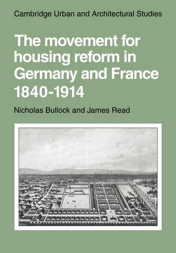 The Movement for Housing Reform in Germany and France, 1840-1914 - Cambridge Urban and Architectural Studies 9 (Paperback)