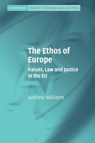 The Ethos of Europe: Values, Law and Justice in the EU - Cambridge Studies in European Law and Policy (Paperback)