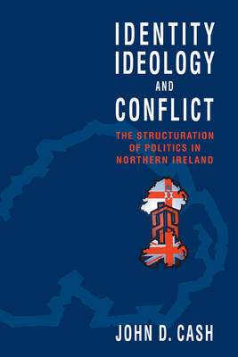 Identity, Ideology and Conflict: The Structuration of Politics in Northern Ireland (Paperback)